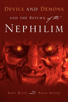 Devils and Demons and the Return of the Nephilim - Klein, John, and Spears, Adam