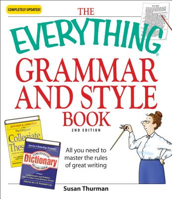 The Everything Grammar and Style Book: All You Need to Master the Rules of Great Writing - Thurman, Susan