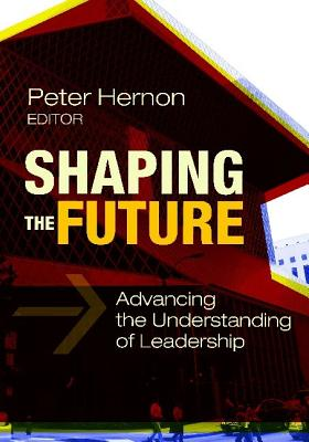 Shaping the Future: Advancing the Understanding of Leadership - Hernon, Peter (Editor)