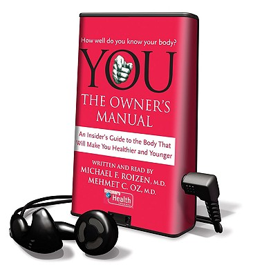 You: The Owner's Manual: An Insider's Guide to the Body That Will Make You Healthier and Younger - Roizen, Michael F, M.D., and Oz, Mehmet C, M.D. (Read by)