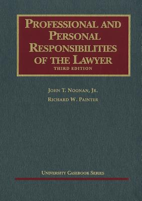 Professional and Personal Responsibilities of the Lawyer - Noonan, John T, Jr., and Painter, Richard W
