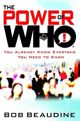 The Power of Who: You Already Know Everyone You Need to Know - Beaudine, Bob