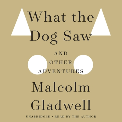 What the Dog Saw: And Other Adventures - Gladwell, Malcolm (Read by)