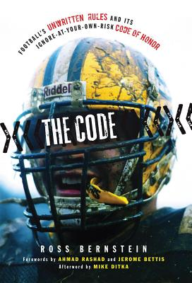 The Code: Football's Unwritten Rules and Its Ignore-At-Your-Own-Risk Code of Honor - Bernstein, Ross, and Ditka, Mike (Afterword by), and Rashad, Ahmad (Foreword by)