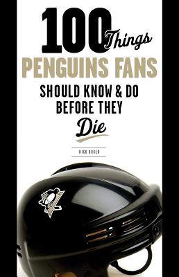 100 Things Penguins Fans Should Know & Do Before They Die - Buker, Rick