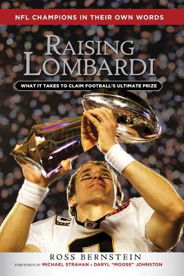Raising Lombardi: What It Takes to Claim Football's Ultimate Prize - Bernstein, Ross, and Strahan, Michael (Foreword by), and Johnston, Daryl Moose (Foreword by)