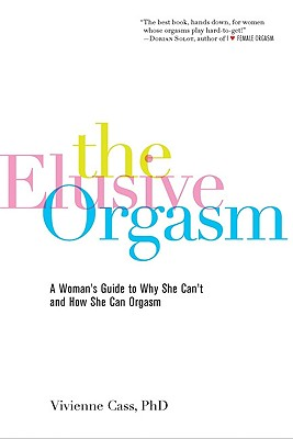 The Elusive Orgasm: A Woman's Guide to Why She Can't and How She Can Orgasm - Cass, Vivienne
