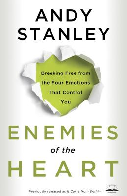 Enemies of the Heart: Breaking Free from the Four Emotions That Control You - Stanley, Andy