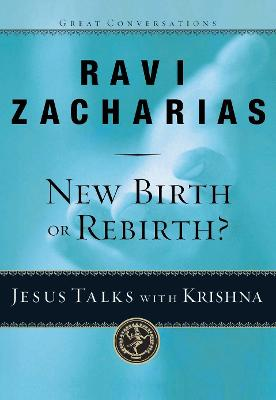 New Birth or Rebirth?: Jesus Talks with Krishna - Zacharias, Ravi