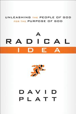 A Radical Idea: Unleashing the People of God for the Purpose of God (10-Pack) - Platt, David