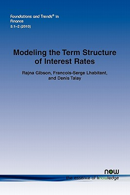 Modeling the Term Structure of Interest Rates: A Review of the Literature - Gibson, Rajna, and Lhabitant, Francois-Serge, and Talay, Denis