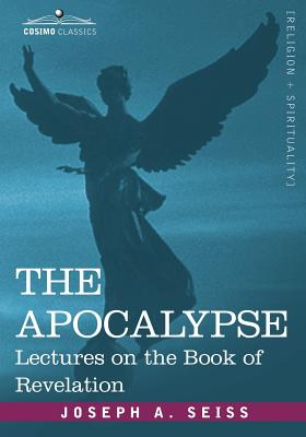 The Apocalypse: Lectures on the Book of Revelation - Seiss, Joseph A