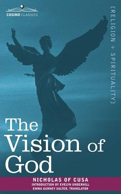 The Vision of God - Nicholas of Cusa, and Salter, Emma Gurney (Translated by), and Underhill, Evelyn (Introduction by)