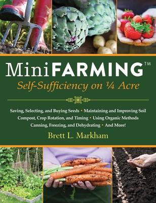 Mini Farming: Self-Sufficiency on 1/4 Acre - Markham, Brett L