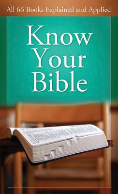 Know Your Bible: All 66 Books Explained and Applied - Knight, George, and Kent, Paul