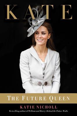 Kate: The Future Queen - Nicholl, Katie