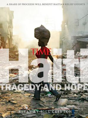 Time Earthquake Haiti: Tragedy and Hope - Clinton, Bill, President