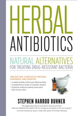Herbal Antibiotics, 2nd Edition: Natural Alternatives for Treating Drug-Resistant Bacteria - Buhner, Stephen Harrod