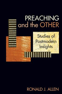 Preaching and the Other: Studies of Postmodern Insights - Allen, Ronald J