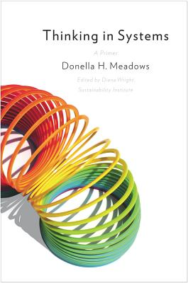 Thinking in Systems: A Primer - Meadows, Donella, and Wright, Diana (Editor)