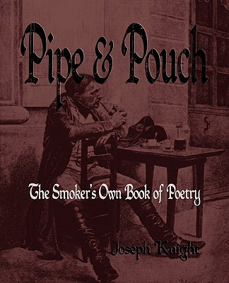 Pipe and Pouch: The Smokers Own Book of Poetry - Knight, Joseph, and Joseph Knight