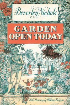 Garden Open Today - Nichols, Beverley, and Dicks, Roy C (Foreword by)