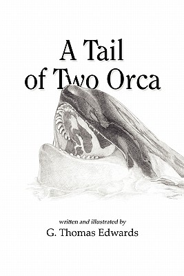 A Tail of Two Orca - Edwards, G Thomas