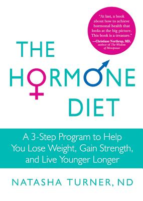 The Hormone Diet: A 3-Step Program to Help You Lose Weight, Gain Strength, and Live Younger Longer - Turner, Natasha, Dr., ND