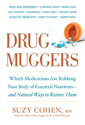 Drug Muggers: Which Medications Are Robbing Your Body of Essential Nutrients--And Natural Ways to Restore Them - Cohen, Suzy, R.PH., and Cohen, Samuel M, Dr.