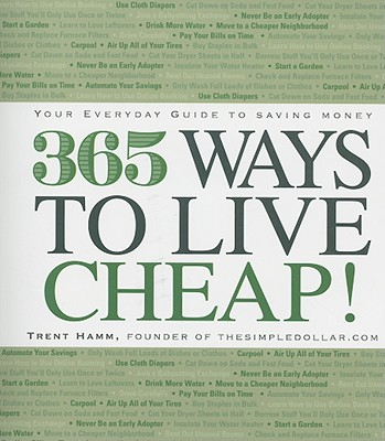 365 Ways to Live Cheap: Your Everyday Guide to Saving Money - Hamm, Trent