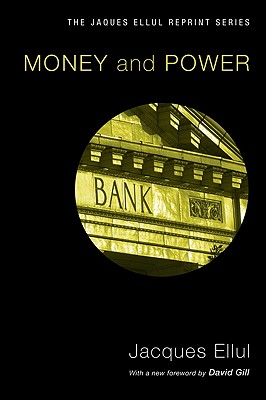 Money & Power - Ellul, Jacques, and Neff, LaVonne (Translated by), and Gill, David W (Foreword by)