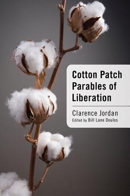 Cotton Patch Parables of Liberation - Jordan, Clarence, and Doulos, Bill Lane (Editor)