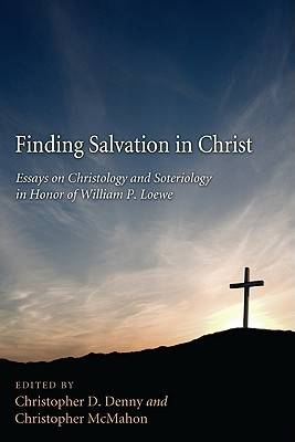 Finding Salvation in Christ: Essays on Christology and Soteriology in Honor of William P Loewe - Denny, Christopher D (Editor), and McMahon, Christopher (Editor)