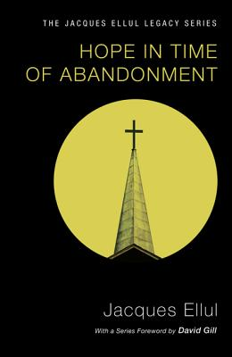 Hope in Time of Abandonment - Ellul, Jacques, and Hopkin, C Edward (Translated by), and Gill, David (Foreword by)