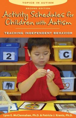 Activity Schedules for Children with Autism: Teaching Independent Behavior - McClannahan, Lynn E, PhD, and Krantz, Patricia J, PhD, and Harris, Sandra L, PH.D. (Editor)