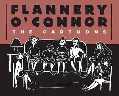Flannery O'Connor: The Cartoons - Gerald, Kelly (Editor), and Moser, Barry (Foreword by)