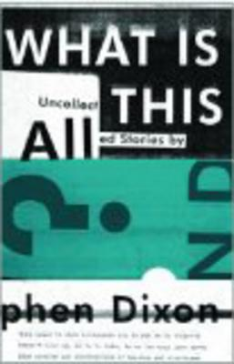 What Is All This?: Uncollected Stories - Dixon, Stephen