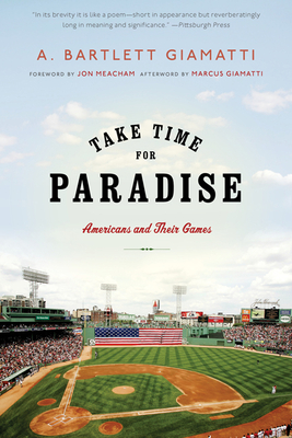 Take Time for Paradise: Americans and Their Games - Giamatti, A Bartlett, and Meacham, Jon