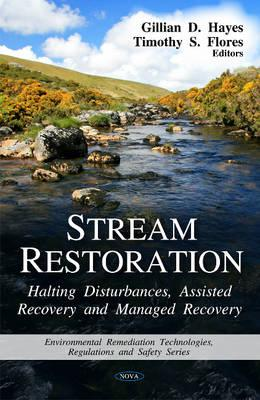 Stream Restoration: Halting Disturbances, Assisted Recovery and Managed Recovery - Hayes, Gillian D. (Editor), and Flores, Timothy S. (Editor)