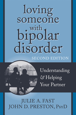 Loving Someone with Bipolar Disorder: Understanding & Helping Your Partner - Fast, Julie A, and Preston, John D, Psyd, Abpp
