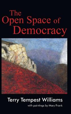The Open Space of Democracy - Williams, Terry Tempest