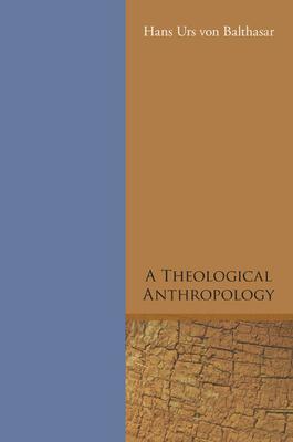A Theological Anthropology - Von Balthasar, Hans Urs, Cardinal