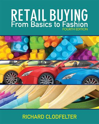 Retail Buying: From Basics to Fashion - Clodfelter, Richard