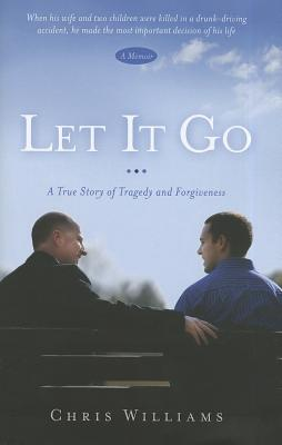 Let It Go: A True Story of Tragedy and Forgivenesss - Williams, Chris