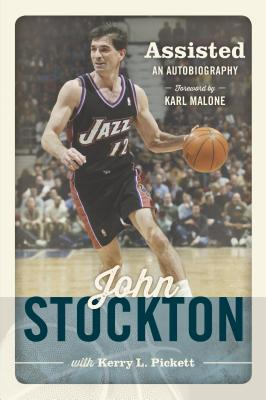 Assisted: An Autobiography of John Stockton - Stockton, John, and Pickett, Kerry L, and Malone, Karl (Foreword by)