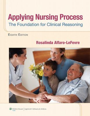 Applying Nursing Process: The Foundation for Clinical Reasoning - Alfaro-Lefevre, Rosalinda, Msn, RN