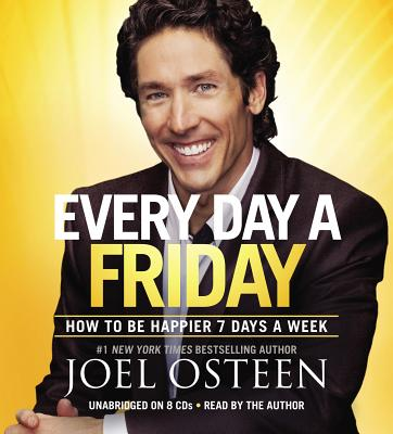 Every Day a Friday: How to Be Happier 7 Days a Week - Osteen, Joel (Read by)