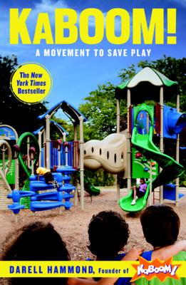 Kaboom!: A Movement to Save Play - Hammond, Darell, and Brown, Stuart L, M.D. (Foreword by)