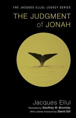 The Judgment of Jonah - Ellul, Jacques, and Bromiley, Geoffrey W (Translated by), and Gill, David (Foreword by)