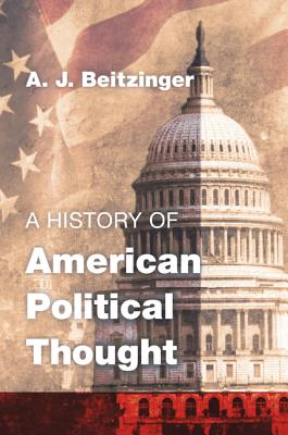 A History of American Political Thought - Beitzinger, A J